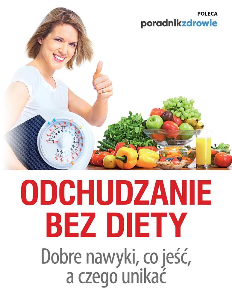 Odchudzanie bez diety. Dobre nawyki, co jeść, a czego unikać