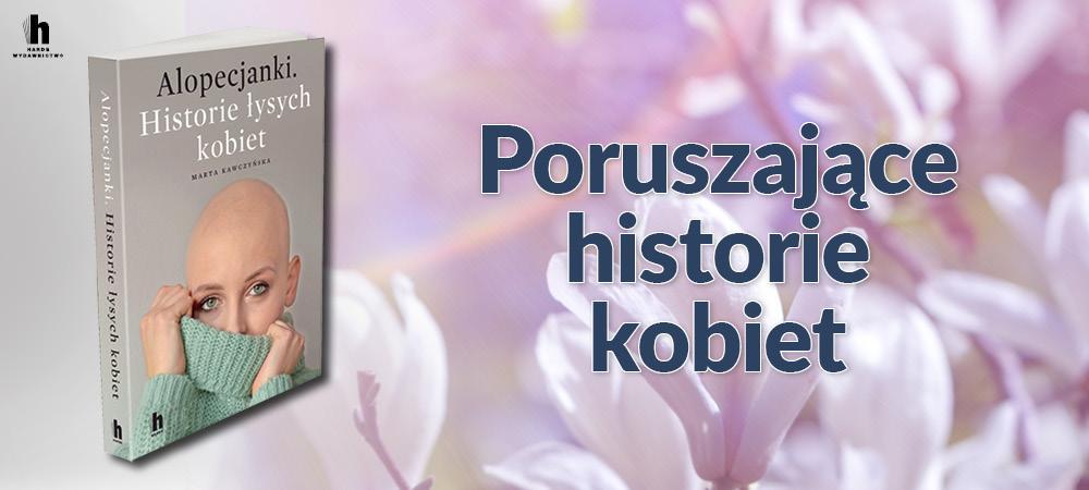 Alopecjanki. Historie łysych kobiet. Marta Kawczyńska